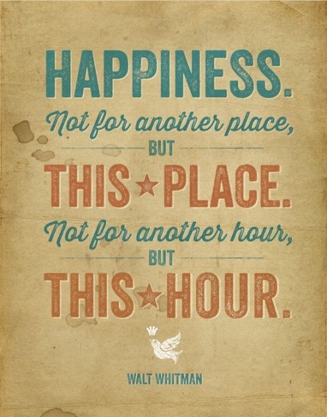 walt whitman birthday poem ; 89c877b3586e9b74ebef2c592f53dc38--quotes-about-happiness-happiness-is